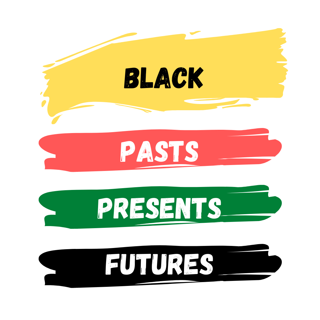 "Four swipes of paint go down the image, in yellow, red, green, and black. Text reads ""Black Pasts, Presents, Futures"" with one word per paint swipe."
